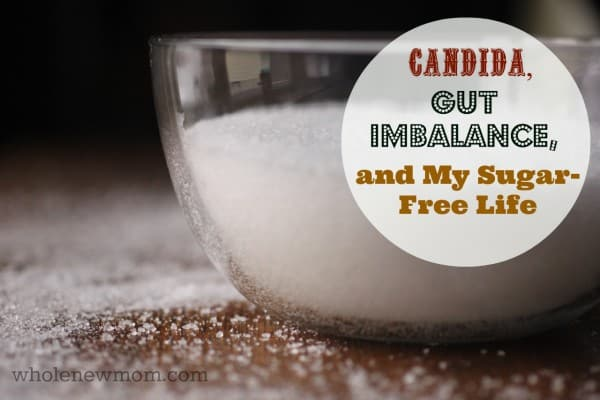 Why I Changed to a Sugar Free Lifestyle. I was a sugaraholic, but candida was ruining my health. Here's how I knew I needed to change.