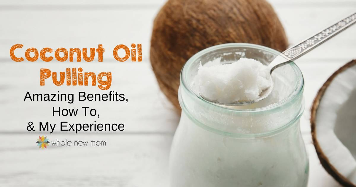 Coconut Oil Pulling Benefits How To My Experience Whole New Mom